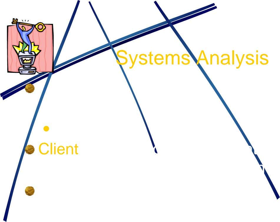 Systems Analysis  Client – the person or organization contracting to have the work done