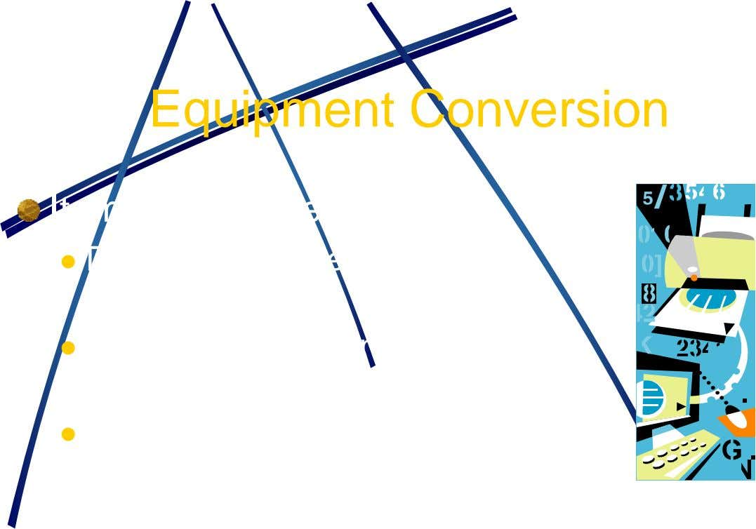 Equipment Conversion Items to consider  Delivery schedules must be coordinated  Terminals or personal computers