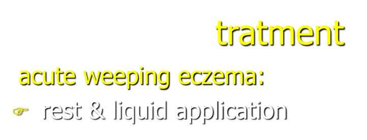 tratment acute weeping eczema:  rest & liquid application
