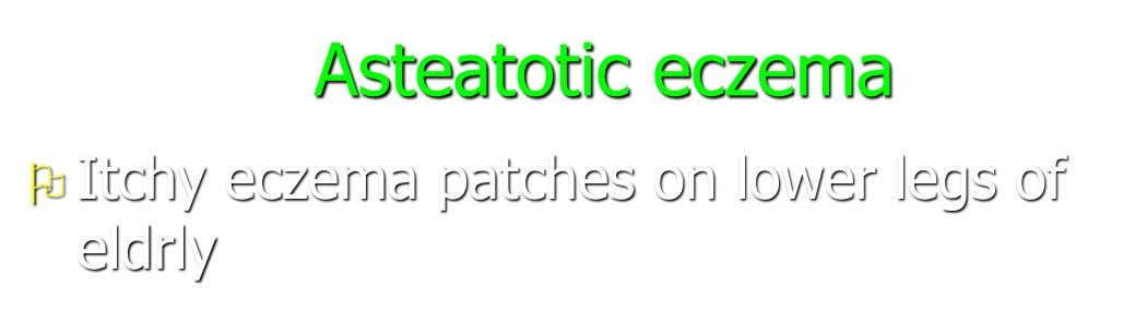 Asteatotic eczema  Itchy eczema patches on lower legs of eldrly
