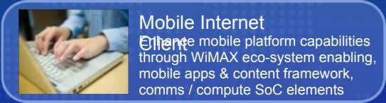 Mobile Internet Client Enhance mobile platform capabilities through WiMAX eco-system enabling, mobile apps &