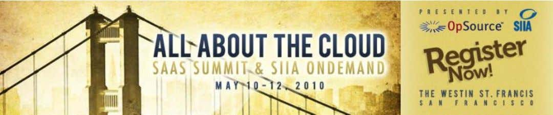 www.siia.net/aatc SIIA OnDemand & OpSource SaaS Summit have joined forces to bring you… All About
