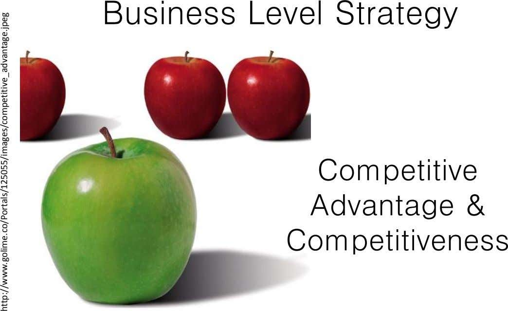 Business Level Strategy Competitive Advantage & Competitiveness http://www.golime.co/Portals/125055/images/competitive_advantage.jpeg