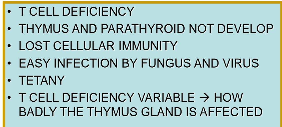 DiGEORGE'S SYNDROME • T CELL DEFICIENCY • THYMUS AND PARATHYROID NOT DEVELOP • LOST CELLULAR IMMUNITY