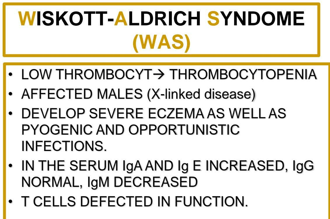 WISKOTT-ALDRICH SYNDOME (WAS) • LOW THROMBOCYT THROMBOCYTOPENIA • AFFECTED MALES (X-linked disease) • DEVELOP SEVERE ECZEMA