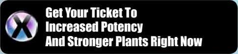 Get Your Ticket To Increased Potency And Stronger Plants Right Now