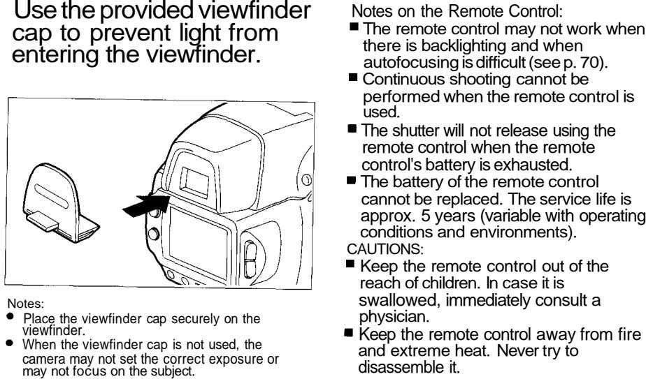 Use the provided viewfinder Notes on the Remote Control: cap to prevent light from The