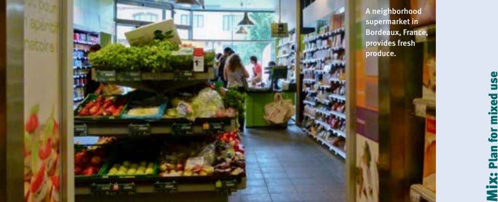 A neighborhood supermarket in Bordeaux, France, provides fresh produce. Mix: Plan for mixed use