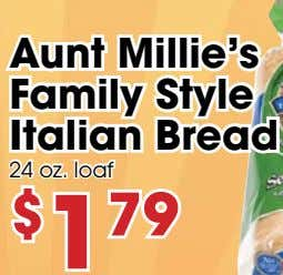 Aunt Millie's Family Style Italian Bread 24 oz. loaf $ 1 79