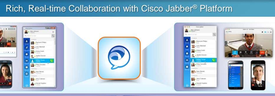 Rich, Real-time Collaboration with Cisco Jabber ® Platform