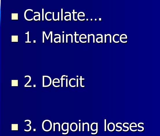  Calculate….  1. Maintenance  2. Deficit  3. Ongoing losses