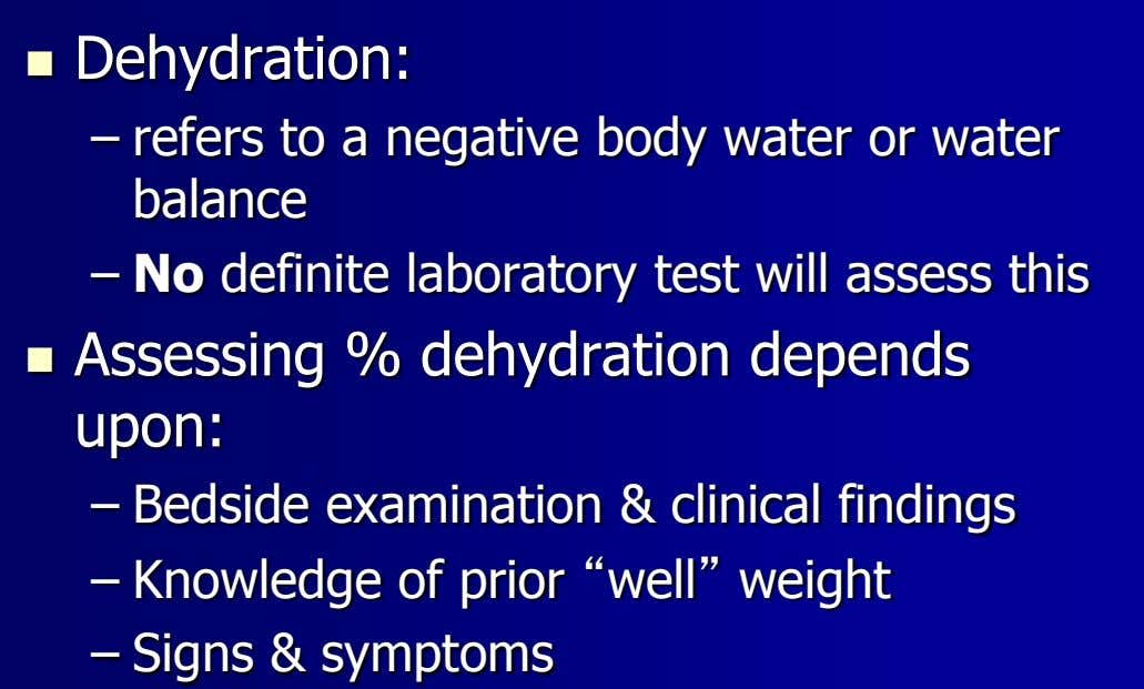  Dehydration: – refers to a negative body water or water balance – No definite