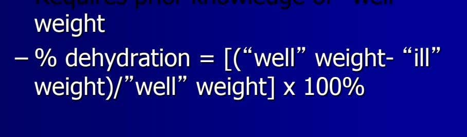 "weight – % dehydration = [(""well"" weight- ""ill"" weight)/""well"" weight] x 100%"
