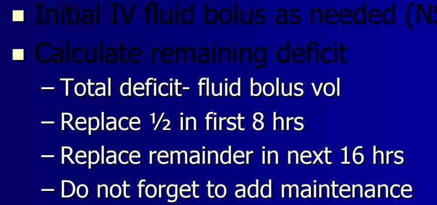   – Total deficit- fluid bolus vol – Replace ½ in first 8 hrs