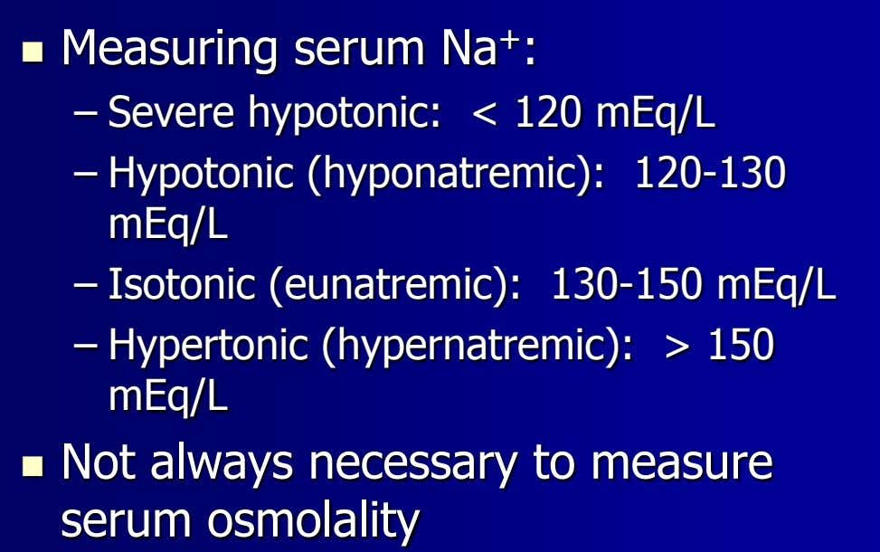  Measuring serum Na + : – Severe hypotonic: < 120 mEq/L – Hypotonic (hyponatremic):