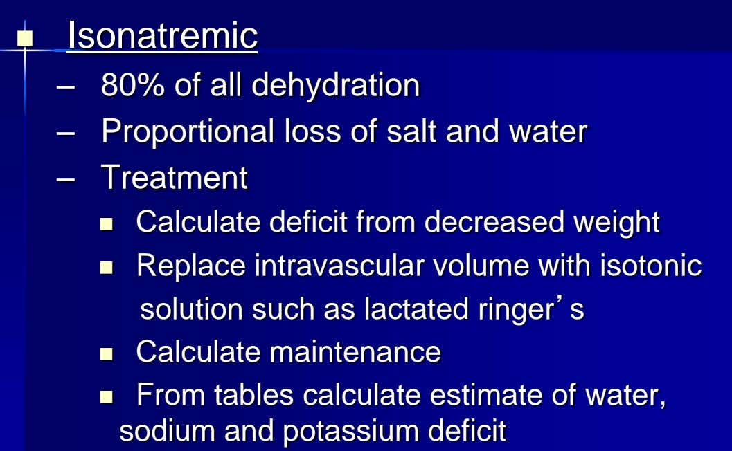  Isonatremic – 80% of all dehydration – Proportional loss of salt and water –