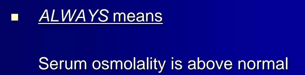  ALWAYS means Serum osmolality is above normal