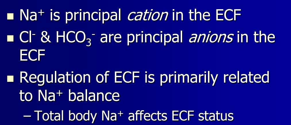  Na + is principal cation in the ECF  Cl - & HCO 3