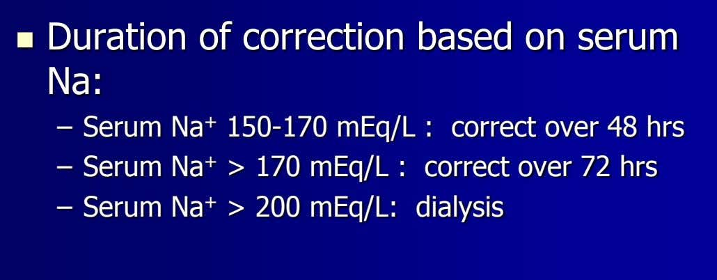  Duration of correction based on serum Na: – Serum Na + 150-170 mEq/L :