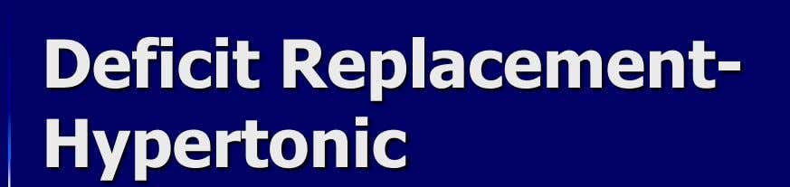 Deficit Replacement- Hypertonic