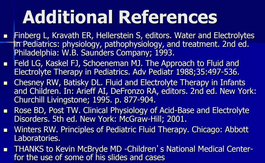Additional References  Finberg L, Kravath ER, Hellerstein S, editors. Water and Electrolytes in Pediatrics: