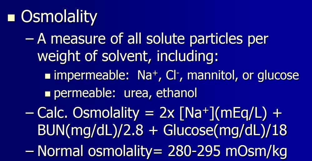  Osmolality – A measure of all solute particles per weight of solvent, including: 