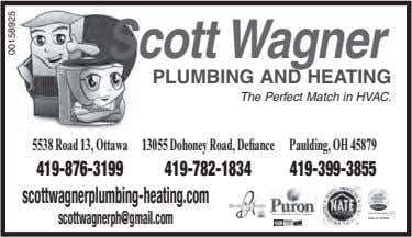 Scott Wagner PLUMBING AND HEATING The Pe rfect Match in HVAC. 5538Road13,Ottawa 13055DohoneyRoad,Defiance Paulding,