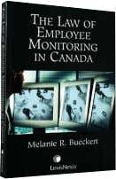CANADA (LexisNexis Canada, 2009) Melanie R. Bueckert • law TECHNOLOGY FOR MONITOR- ING employees changes constantly.