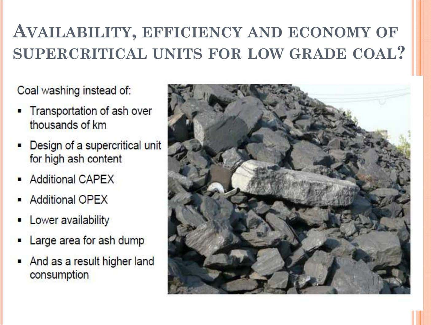 AVAILABILITY, EFFICIENCY AND ECONOMY OF SUPERCRITICAL UNITS FOR LOW GRADE COAL?