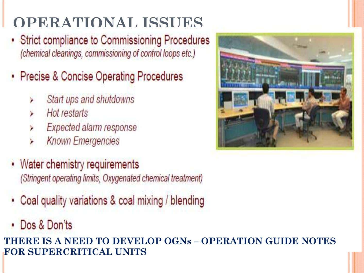 OPERATIONAL ISSUES THERE IS A NEED TO DEVELOP OGNs – OPERATION GUIDE NOTES FOR SUPERCRITICAL UNITS