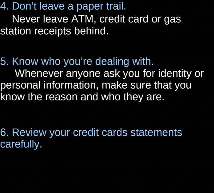4. Don't leave a paper trail. Never leave ATM, credit card or gas station receipts
