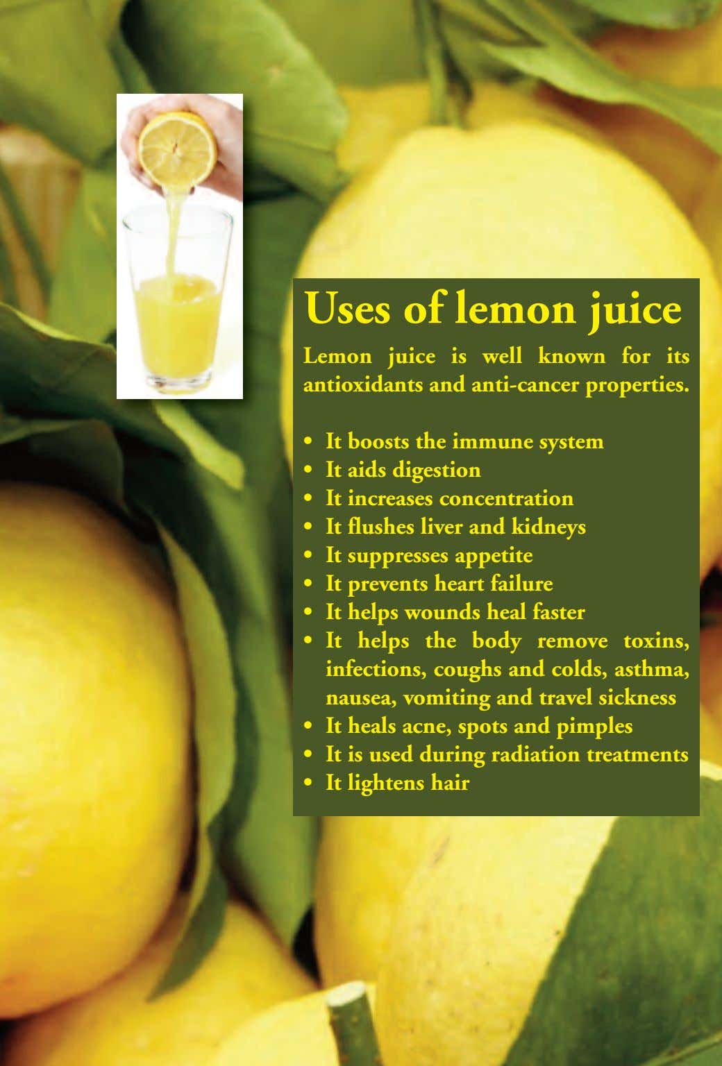Uses of lemon juice Lemon juice is well known for its antioxidants and anti-cancer properties.