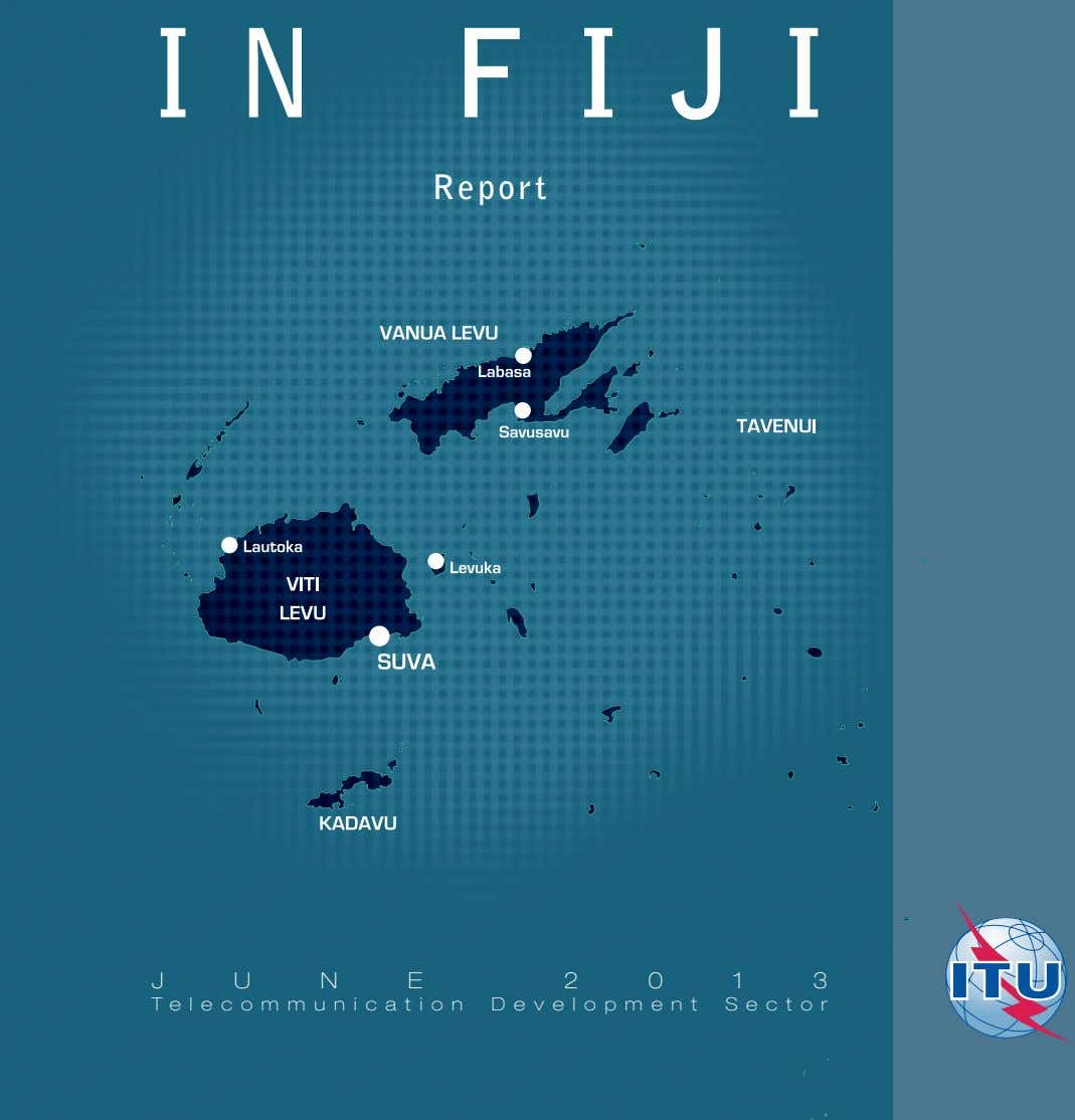 IN FIJI Report JUNE 2013 Telecommunication Development Sector