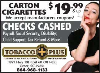 CARTON CIGARETTES $ 19 .99 & up We accept manufacturers coupons! CHECKS CASHED Payroll, Social