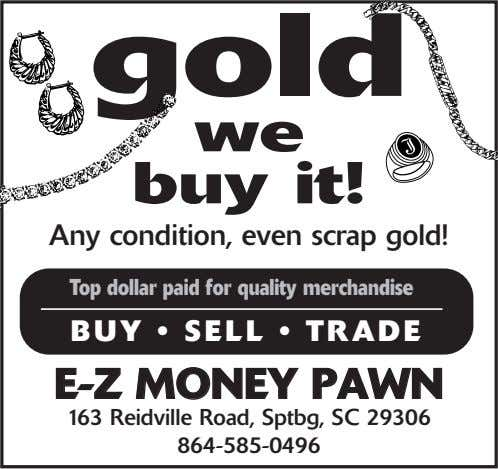 gold we buy it! Any condition, even scrap gold! Top dollar paid for quality merchandise