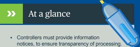 At a glance • Controllers must provide information notices, to ensure transparency of processing.
