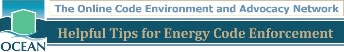 The Online Code Environment and Advocacy Network Helpful Tips for Energy Code Enforcement