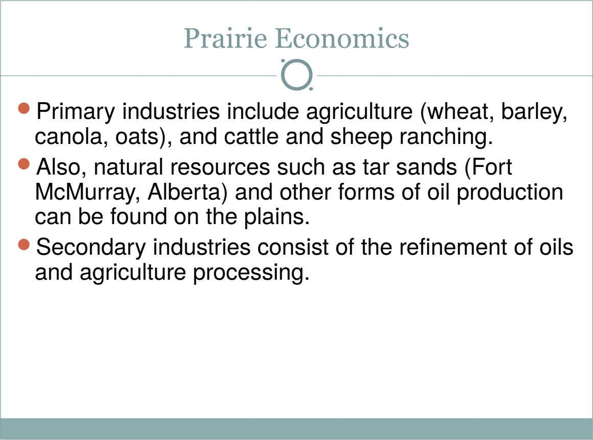 Prairie Economics  Primary industries include agriculture (wheat, barley, canola, oats), and cattle and sheep ranching.