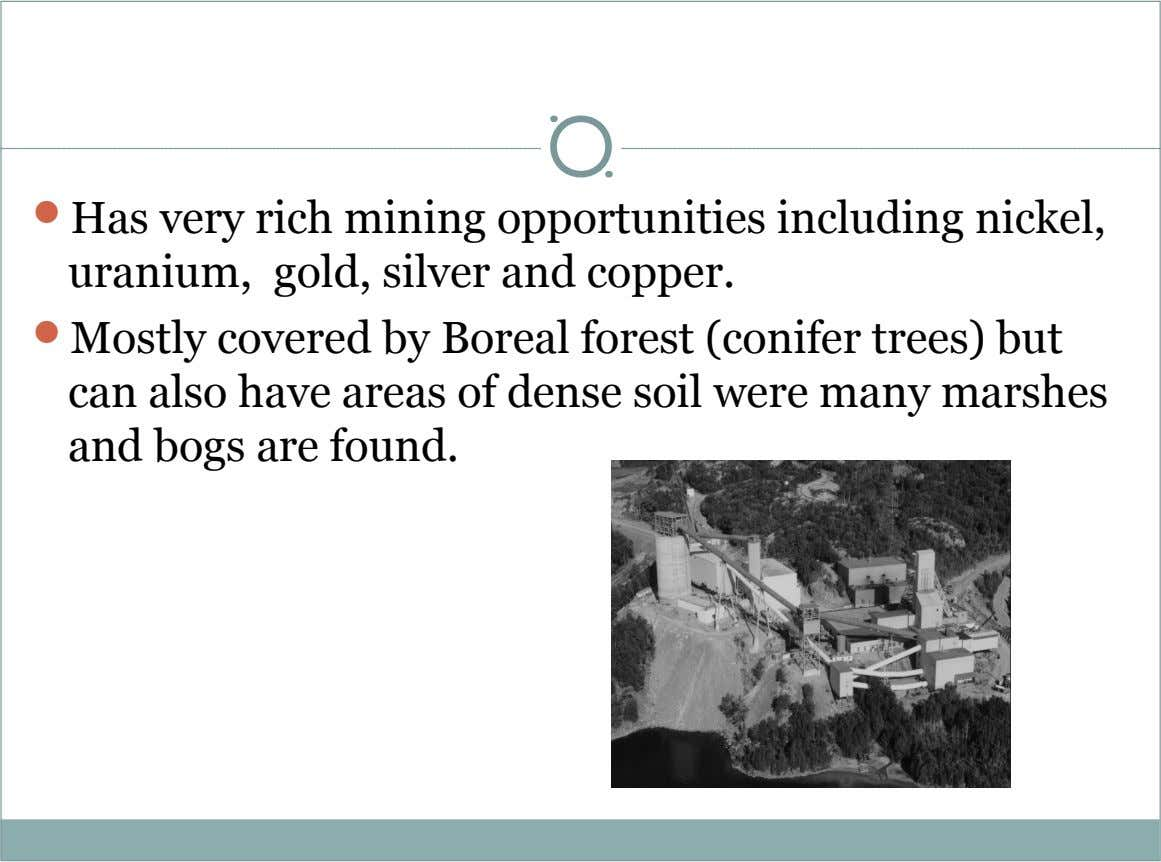  Has very rich mining opportunities including nickel, uranium, gold, silver and copper.  Mostly covered