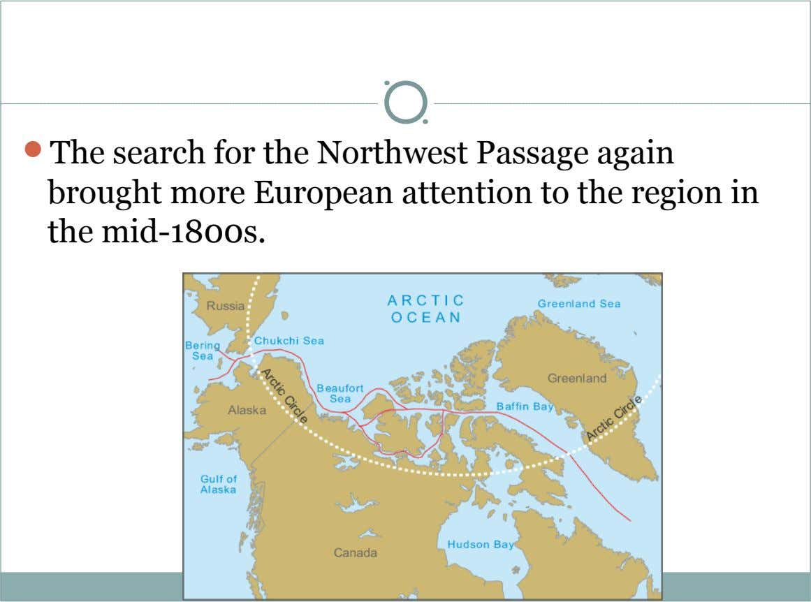  The search for the Northwest Passage again brought more European attention to the region in