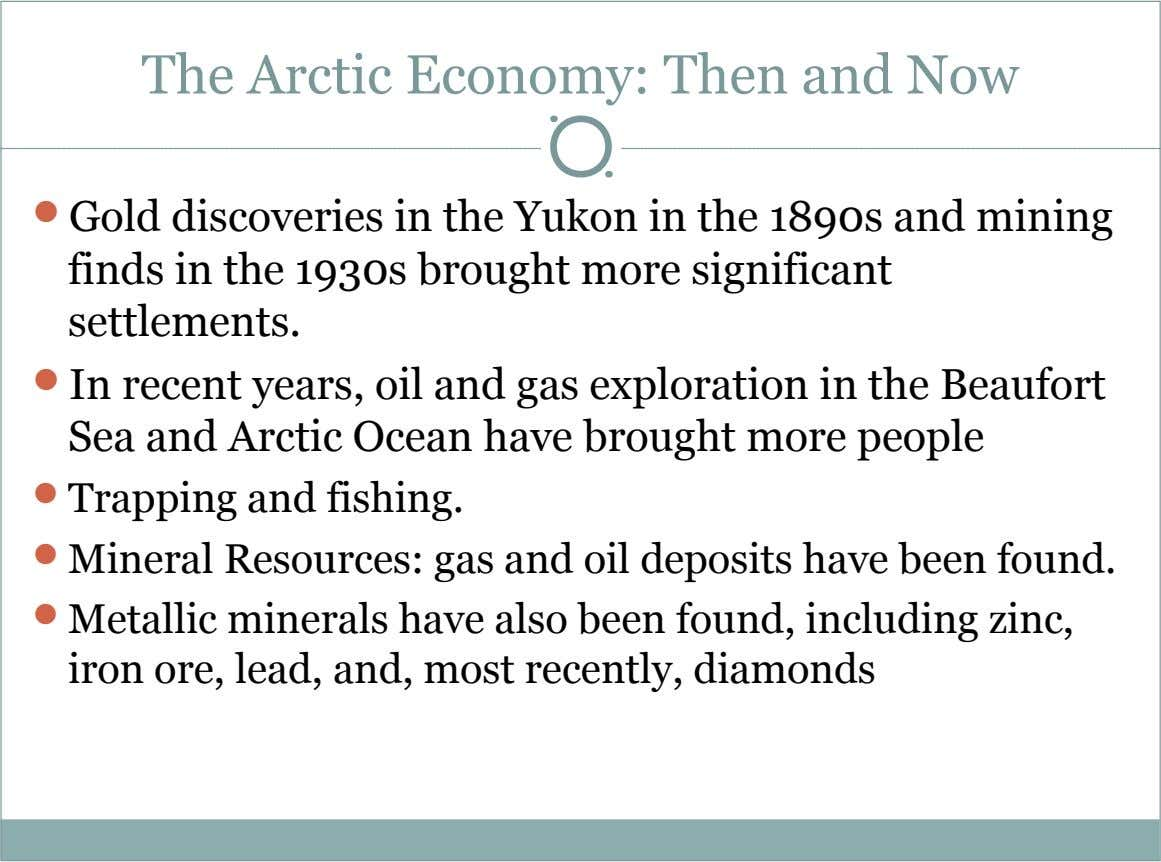 The Arctic Economy: Then and Now  Gold discoveries in the Yukon in the 1890s and