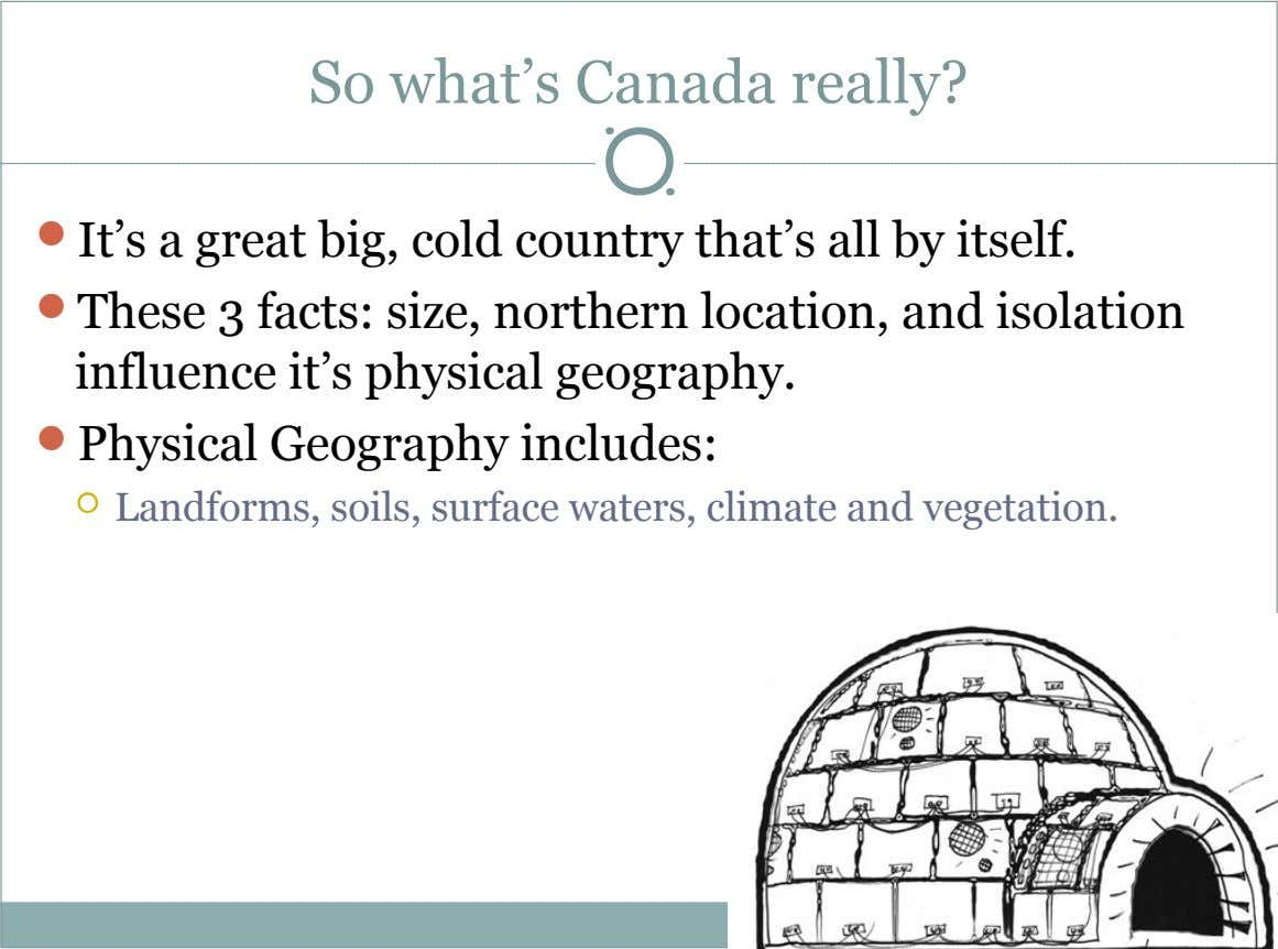 So what's Canada really?  It's a great big, cold country that's all by itself. 