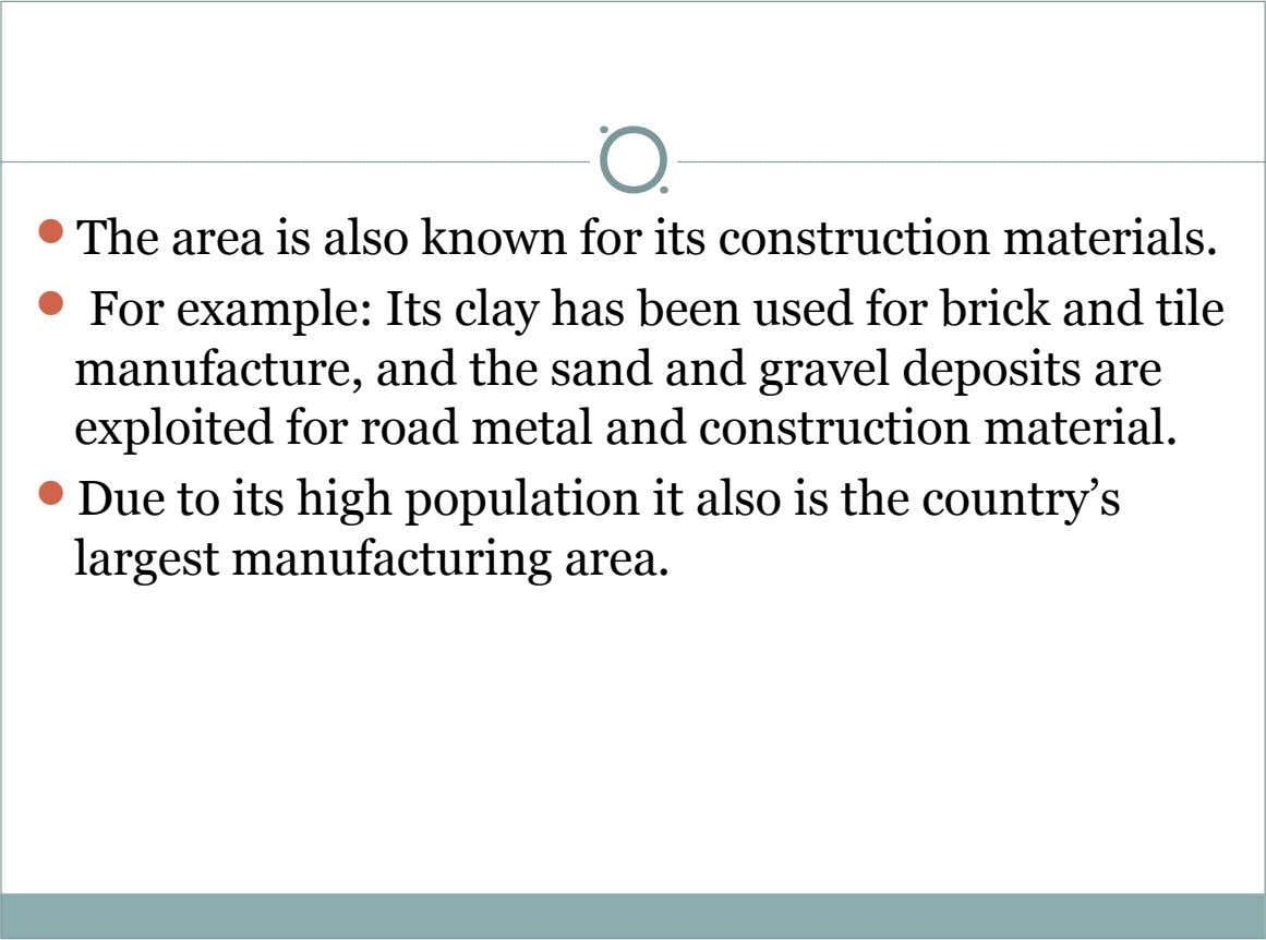  The area is also known for its construction materials.  For example: Its clay has
