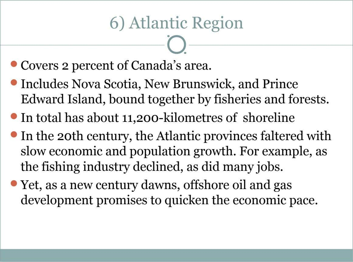 6) Atlantic Region  Covers 2 percent of Canada's area.  Includes Nova Scotia, New Brunswick,