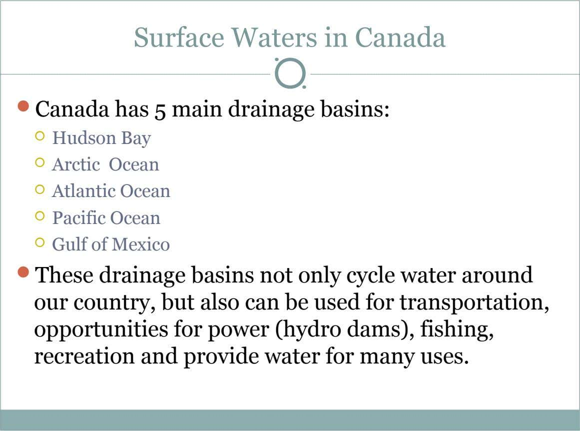 Surface Waters in Canada  Canada has 5 main drainage basins:  Hudson Bay  Arctic