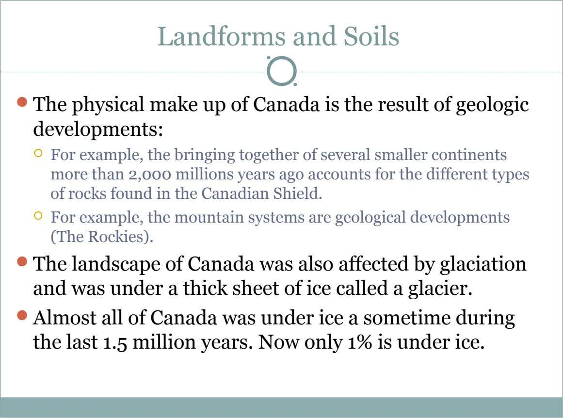 Landforms and Soils  The physical make up of Canada is the result of geologic developments: