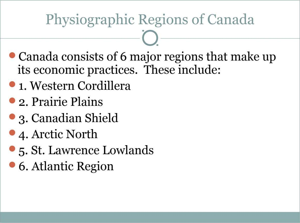 Physiographic Regions of Canada  Canada consists of 6 major regions that make up its economic