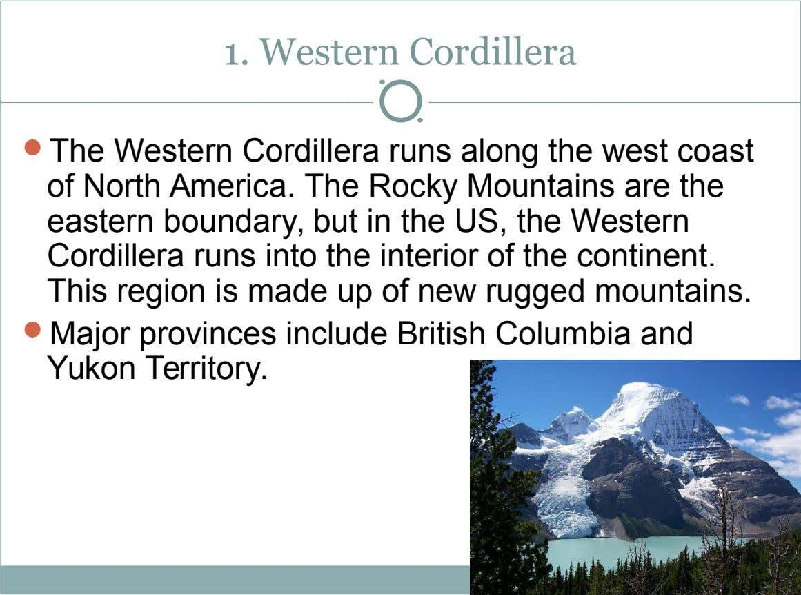 1. Western Cordillera  The Western Cordillera runs along the west coast of North America. The