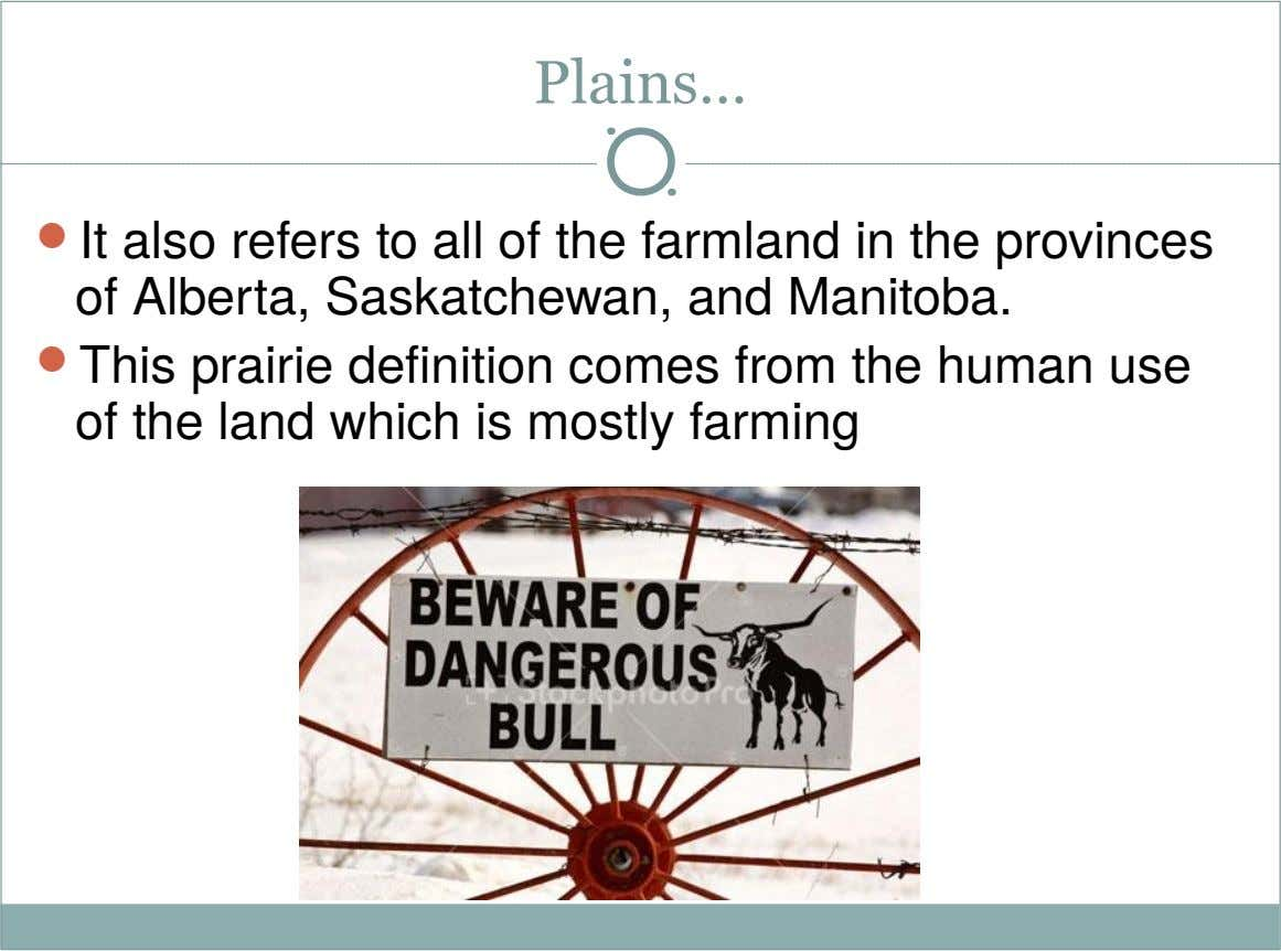 Plains…  It also refers to all of the farmland in the provinces of Alberta, Saskatchewan,