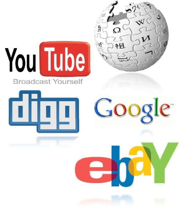 Democratization of the Web Wikipedia [Encyclopedia] YouTube [TV] Digg [News] Google [Search] eBay [Shopping]